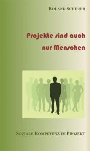 """Buch """"Projekte sind auch nur Menschen"""" / Buchautor & Coach: Roland Scherer"""